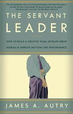 The Servant Leader : How to Build a Creative Team, Develop Great Morale Autry