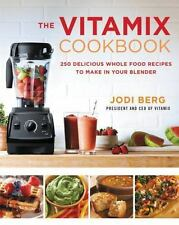 The Vitamix Cookbook : 250 Delicious Whole Food Recipes to Make in Your Blender…