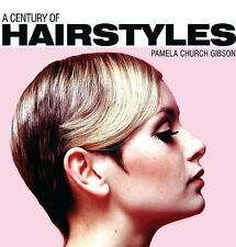 Century Of: A Century of Hairstyles 2 by Pamela Church Gibson (2014, Hardcover)