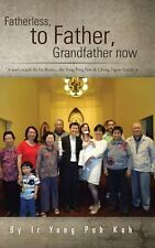 Fatherless, to Father, Grandfather Now : A Son's Search for His Roots... ....