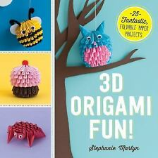 3D Origami Fun! : 25 Fantastic, Foldable Paper Projects by Stephanie Martyn...