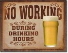 No Working During Drinking Hours Tin Metal Sign Beer Bar Man Cave Decor