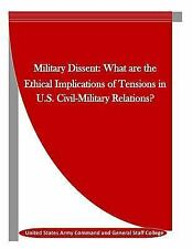 Military Dissent: What Are the Ethical Implications of Tensions in U. S....
