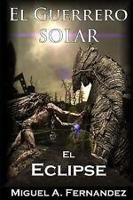 Trilogía el Guerrero Solar: El Guerrero Solar - el Eclipse by Miguel...