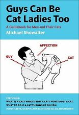 Guys Can Be Cat Ladies Too : A Guidebook for Men and Their Cats by Michael...