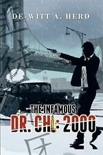 The Infamous Dr. Chi : 2000 by De-Witt A. Herd (2015, Paperback)