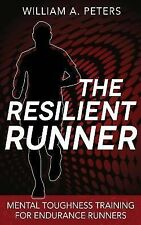 The Resilient Runner : Mental Toughness Training for Endurance Runners by...