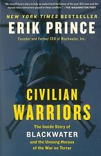 CIVILIAN WARRIORS - ERIK PRINCE (PAPERBACK) NEW (Iraq War, Blackwater)