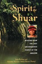 Spirit of the Shuar: Wisdom from the Last Unconquered People of the Amazon, John