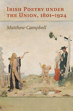 Irish Poetry Under the Union, 1801-1924 by Matthew Campbell (Paperback, 2016)