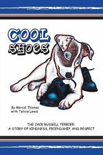 Cool Shoes : The Jack Russell Terrier: a Story of Kindness, Friendship, and...