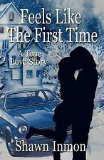 Feels Like the First Time : A True Love Story by Shawn Inmon (2012, Paperback)