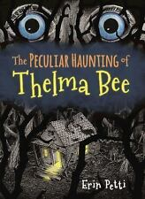 The Peculiar Haunting of Thelma Bee by Erin Petti (2016, Hardcover)