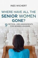 Where Have All the Senior Women Gone?: 9 Critical Job Assignments for Women Lead