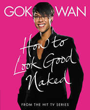 HOW TO LOOK GOOD NAKED by Gok Wan : WH2-R4D PBL247 : NEW BOOK