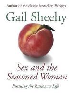 Sex and the Seasoned Woman: Pursuing the Passionate Life Sheehy, Gail Hardcover