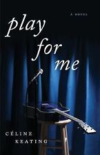 Play for Me : A Novel by Celine Keating (2015, Paperback)