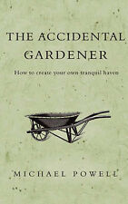 The Accidental Gardener: How to Create your own Tranqu