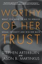 Worthy of Her Trust: What You Need to Do to Rebuild Sexual Integrity and Win H..