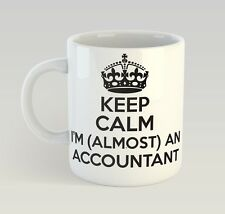 Keep Calm I'm Almost An Accountant Mug Funny Birthday Novelty Gift Accountancy