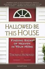 Hallowed Be This House : Finding Signs of Heaven in Your Home by Thomas...