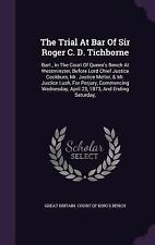 The Trial at Bar of Sir Roger C. D. Tichborne : Bart. , in the Court of...