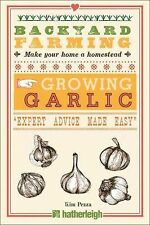 Backyard Farming: Growing Garlic: The Complete Guide to Planting, Growing, and H