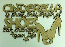 'Cinderella Is Proof That A Pair Of Shoes Can Change Your Life' mdf blank