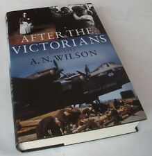 A.N. Wilson: AFTER THE VICTORIANS.1901-1953.  Hardback. 1/1 Hutchinson, 2005.