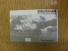 12/03/2002 Ticket: Horse Racing - Cheltenham - Festival. Any faults are noted in