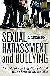 Sexual Harassment and Bullying : A Guide to Keeping Kids Safe and Holding...
