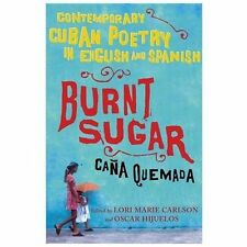 Burnt Sugar Cana Quemada : Contemporary Cuban Poetry in English and Spanish...