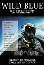 Wild Blue : Stories of Survival from Air and Space by David Fisher, Clint...