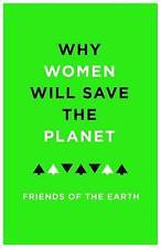 Why Women Will Save the Planet, Friends of the Earth