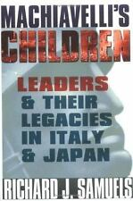 Machiavelli's Children : Leaders and Their Legacies in Italy and Japan by...