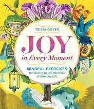 Joy in Every Moment: Mindful Exercises for Waking to the Wonders of Ordinary Lif
