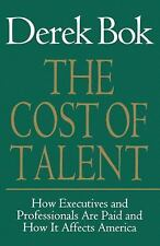 The Cost of Talent : How Executives and Professionals Are Paid and How It...