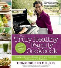 The Truly Healthy Family Cookbook: Mega-nutritious Meals that are Inspired, Del