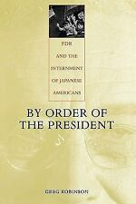 By Order of the President: FDR and the Internment of Japanese Americans, Robinso