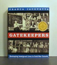 Gatekeepers, Reshaping Immigrant Lives in Cold War Canada