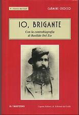 CARMINE CROCCO - IO, BRIGANTE. Con la controbiografia di Basilide Del Zio