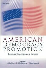 American Democracy Promotion: Impulses, Strategies, and Impacts by