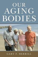 Our Aging Bodies by Gary F. Merrill (2015, Paperback)