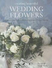 Creating Beautiful Wedding Flowers: Gorgeous Ideas and 20 Step-By-Step Projects