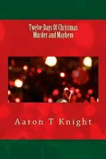 Twelve Days of Christmas Murder and Mayhem by Aaron Knight (2013, Paperback)