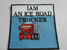 I AM AN ICE ROAD TRUCKER Embroidered Patch/Novelty/Joke