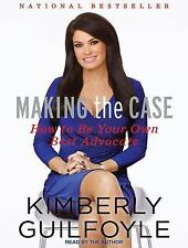 Making the Case : How to Be Your Own Best Advocate by Kimberly Guilfoyle (2015)