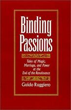 Binding Passions : Tales of Magic, Marriage, and Power at the End of the Renaiss