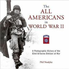The All Americans in World War II: A Photographic History of the 82nd Airborne D