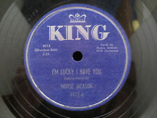 Moose Jackson - I'm Lucky I Have You on King Records 4472 78RPM